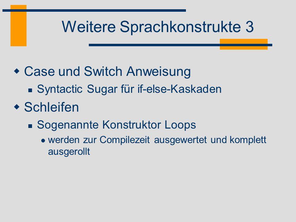 Weitere Sprachkonstrukte 3 Case und Switch Anweisung Syntactic Sugar für if-else-Kaskaden Schleifen Sogenannte Konstruktor Loops werden zur Compilezei