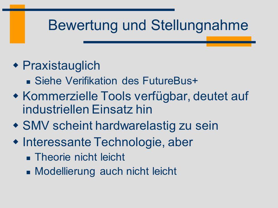 Bewertung und Stellungnahme Praxistauglich Siehe Verifikation des FutureBus+ Kommerzielle Tools verfügbar, deutet auf industriellen Einsatz hin SMV sc