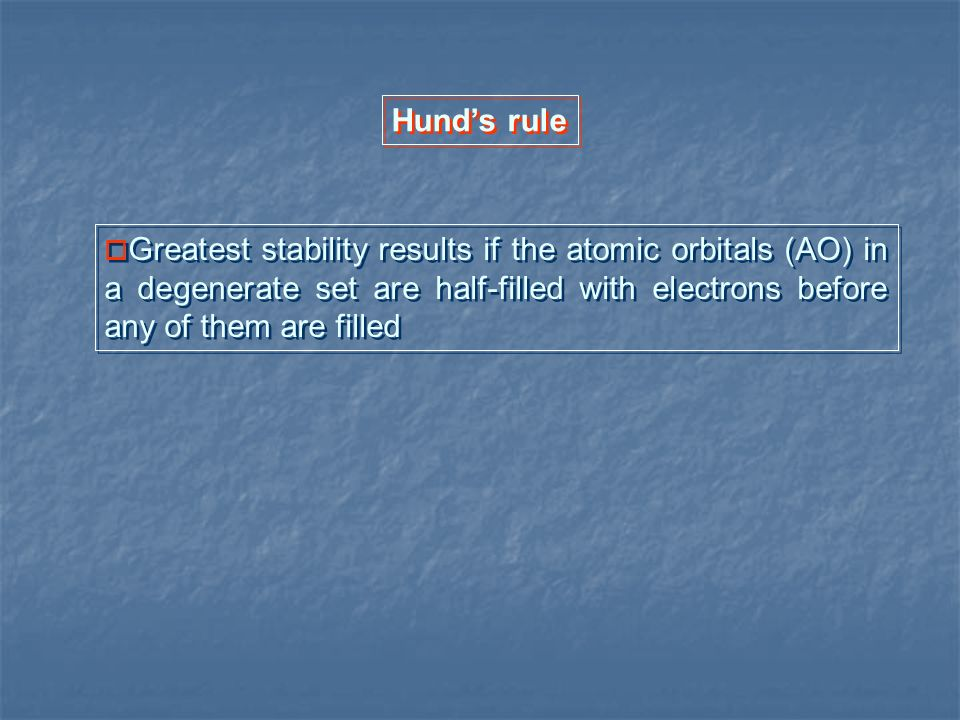 Aufbau principle a maximum of two electrons are put into orbitals in the order of increasing orbital energy: the lowest- energy orbitals are filled before electrons are placed in higher-energy orbitals.