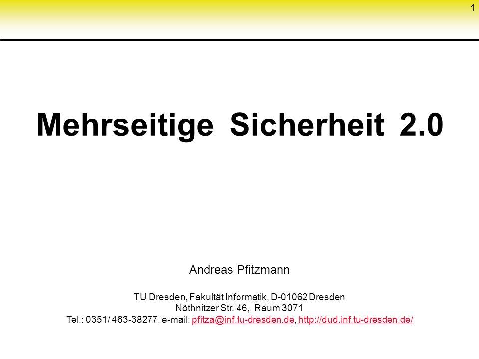 1 Mehrseitige Sicherheit 2.0 Andreas Pfitzmann TU Dresden, Fakultät Informatik, D-01062 Dresden Nöthnitzer Str.