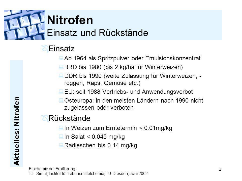 Aktuelles: Nitrofen Biochemie der Ernährung T.J. Simat, Institut für Lebensmittelchemie, TU-Dresden, Juni 2002 2 Nitrofen Einsatz und Rückstände ÔEins