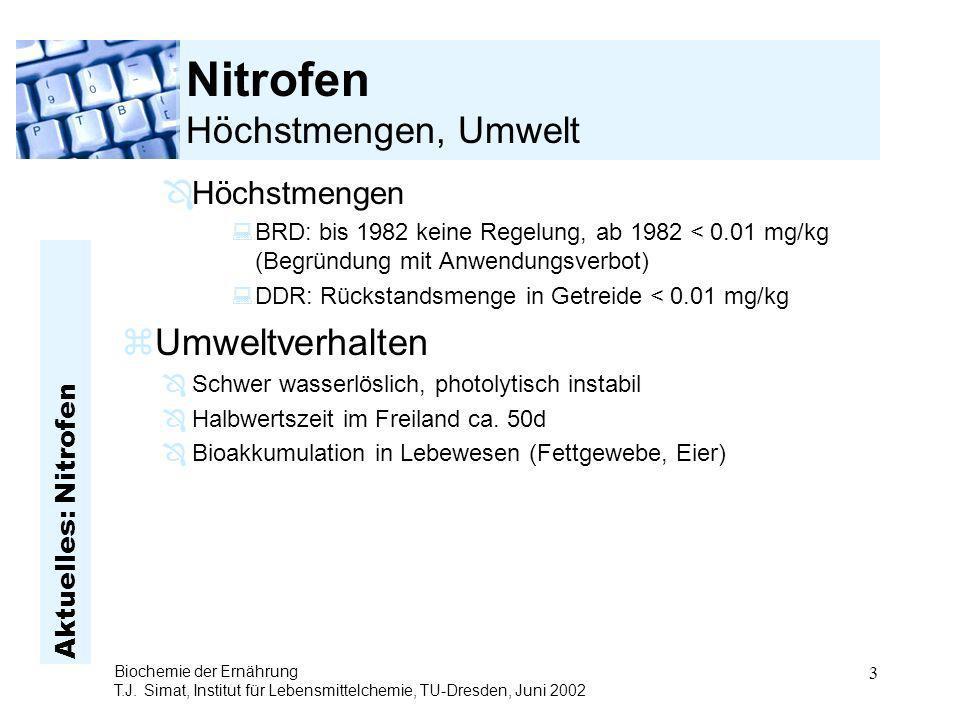 Aktuelles: Nitrofen Biochemie der Ernährung T.J. Simat, Institut für Lebensmittelchemie, TU-Dresden, Juni 2002 3 Nitrofen Höchstmengen, Umwelt ÔHöchst