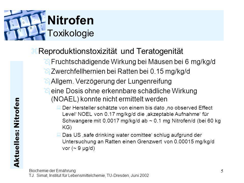 Aktuelles: Nitrofen Biochemie der Ernährung T.J. Simat, Institut für Lebensmittelchemie, TU-Dresden, Juni 2002 5 Nitrofen Toxikologie zReproduktionsto