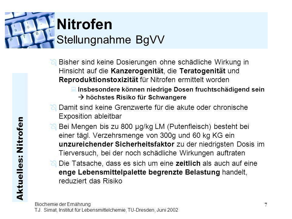Aktuelles: Nitrofen Biochemie der Ernährung T.J. Simat, Institut für Lebensmittelchemie, TU-Dresden, Juni 2002 7 Nitrofen Stellungnahme BgVV ÔBisher s