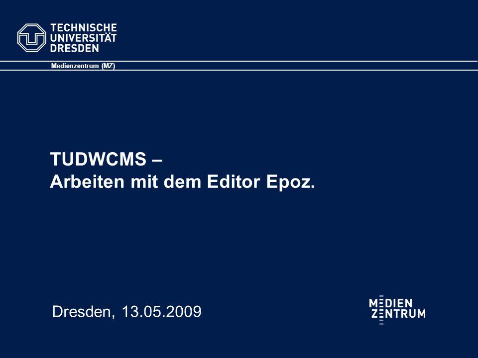 TUDWCMS – Arbeiten mit dem Editor Epoz. Medienzentrum (MZ) Dresden, 13.05.2009