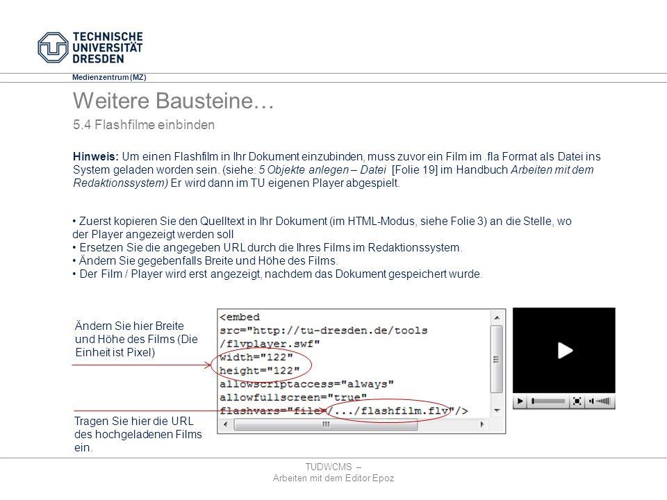 Medienzentrum (MZ) 5.4 Flashfilme einbinden TUDWCMS – Arbeiten mit dem Editor Epoz Hinweis: Um einen Flashfilm in Ihr Dokument einzubinden, muss zuvor