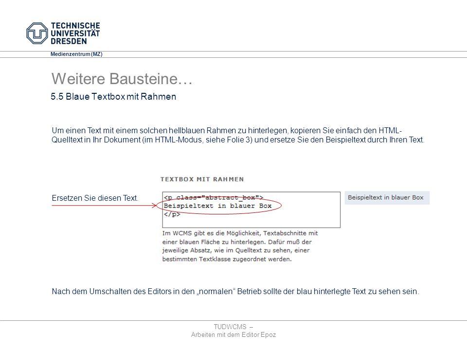Medienzentrum (MZ) 5.5 Blaue Textbox mit Rahmen TUDWCMS – Arbeiten mit dem Editor Epoz Um einen Text mit einem solchen hellblauen Rahmen zu hinterlege