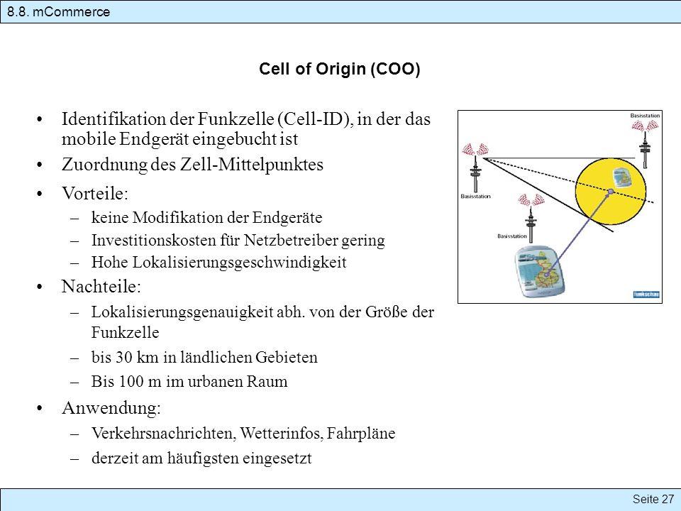Identifikation der Funkzelle (Cell-ID), in der das mobile Endgerät eingebucht ist Zuordnung des Zell-Mittelpunktes Vorteile: –keine Modifikation der E