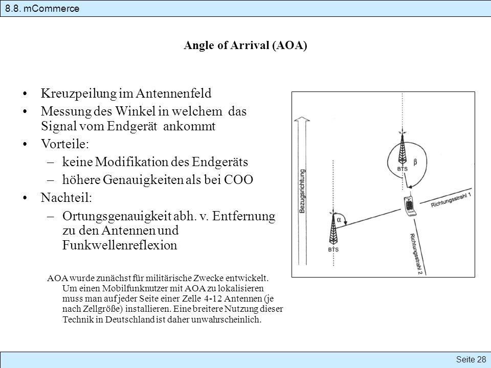 Angle of Arrival (AOA) Kreuzpeilung im Antennenfeld Messung des Winkel in welchem das Signal vom Endgerät ankommt Vorteile: –keine Modifikation des Endgeräts –höhere Genauigkeiten als bei COO Nachteil: –Ortungsgenauigkeit abh.