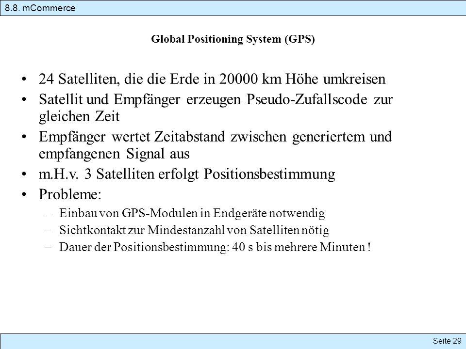 Global Positioning System (GPS) 24 Satelliten, die die Erde in 20000 km Höhe umkreisen Satellit und Empfänger erzeugen Pseudo-Zufallscode zur gleichen Zeit Empfänger wertet Zeitabstand zwischen generiertem und empfangenen Signal aus m.H.v.