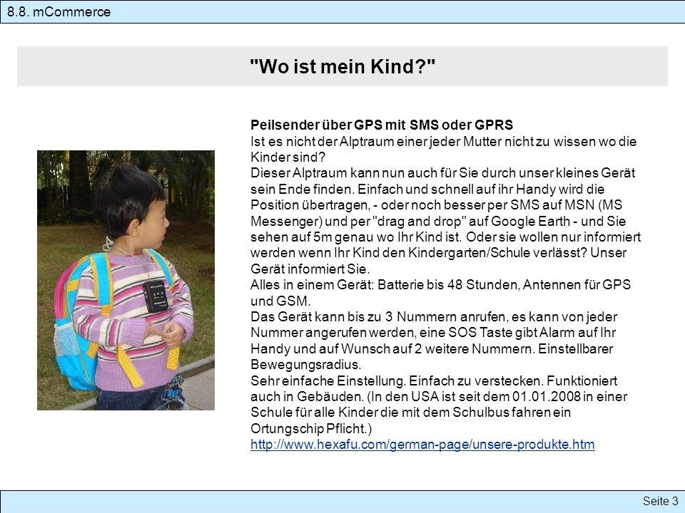 Seite 3 8.8. mCommerce Peilsender über GPS mit SMS oder GPRS Ist es nicht der Alptraum einer jeder Mutter nicht zu wissen wo die Kinder sind? Dieser A
