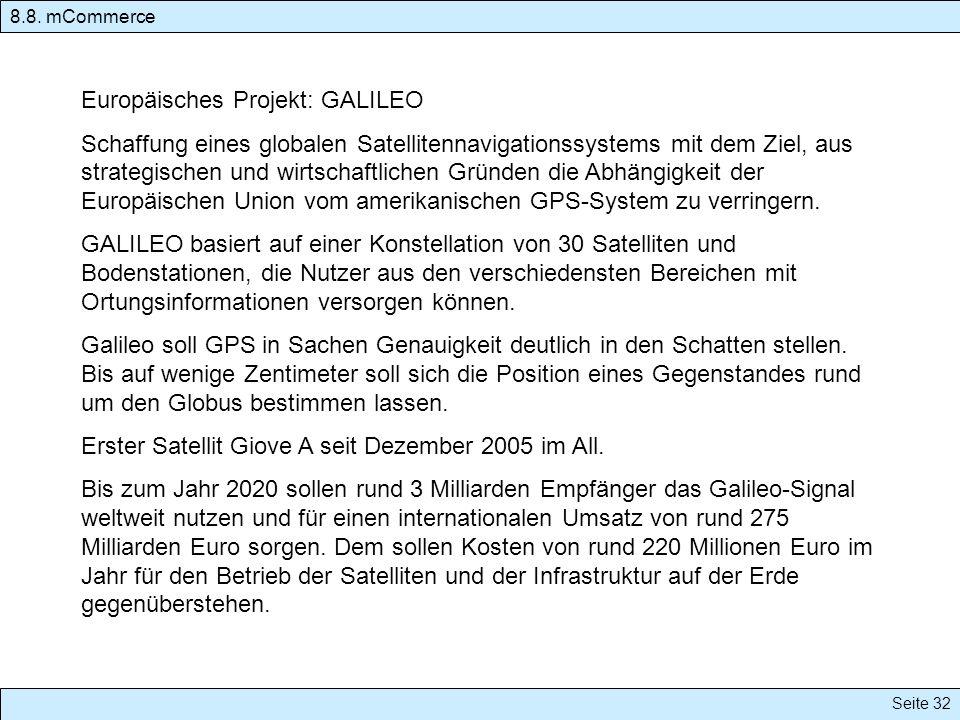 8.8. mCommerce Seite 32 Europäisches Projekt: GALILEO Schaffung eines globalen Satellitennavigationssystems mit dem Ziel, aus strategischen und wirtsc
