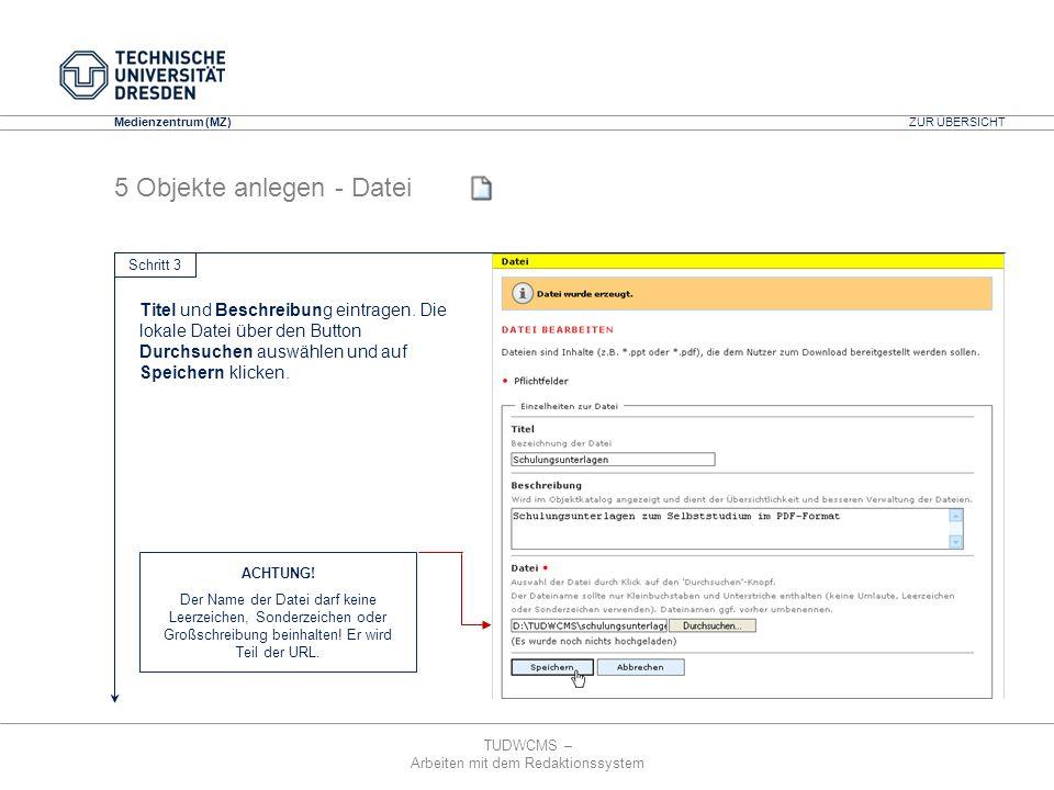 TUDWCMS – Arbeiten mit dem Redaktionssystem Media Design Center (MDC) Medienzentrum (MZ) 5 Objekte anlegen - Datei Titel und Beschreibung eintragen. D