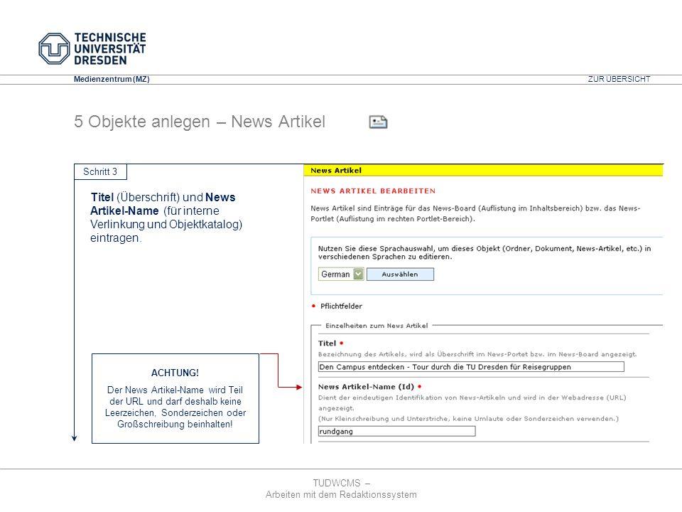 TUDWCMS – Arbeiten mit dem Redaktionssystem Media Design Center (MDC) Medienzentrum (MZ) 5 Objekte anlegen – News Artikel Schritt 3 ZUR ÜBERSICHT Tite