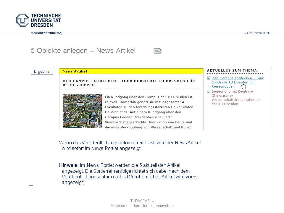 TUDWCMS – Arbeiten mit dem Redaktionssystem Media Design Center (MDC) Medienzentrum (MZ) 5 Objekte anlegen – News Artikel Ergebnis Wenn das Veröffentl