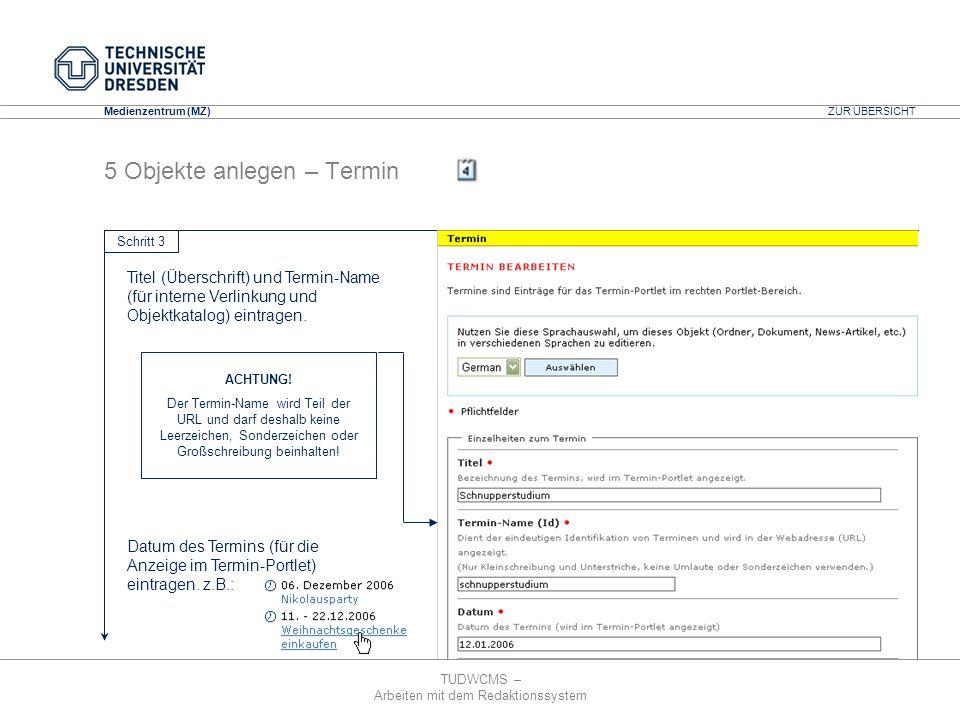 TUDWCMS – Arbeiten mit dem Redaktionssystem Media Design Center (MDC) Medienzentrum (MZ) 5 Objekte anlegen – Termin Schritt 3 Datum des Termins (für d