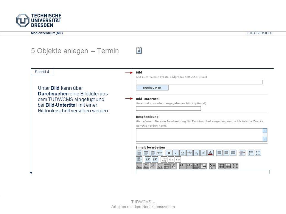 TUDWCMS – Arbeiten mit dem Redaktionssystem Media Design Center (MDC) Medienzentrum (MZ) 5 Objekte anlegen – Termin Schritt 4 ZUR ÜBERSICHT Unter Bild