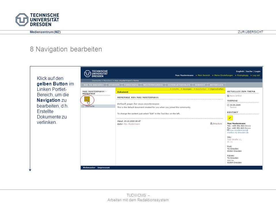 TUDWCMS – Arbeiten mit dem Redaktionssystem Media Design Center (MDC) Medienzentrum (MZ) 8 Navigation bearbeiten ZUR ÜBERSICHT Klick auf den gelben Bu