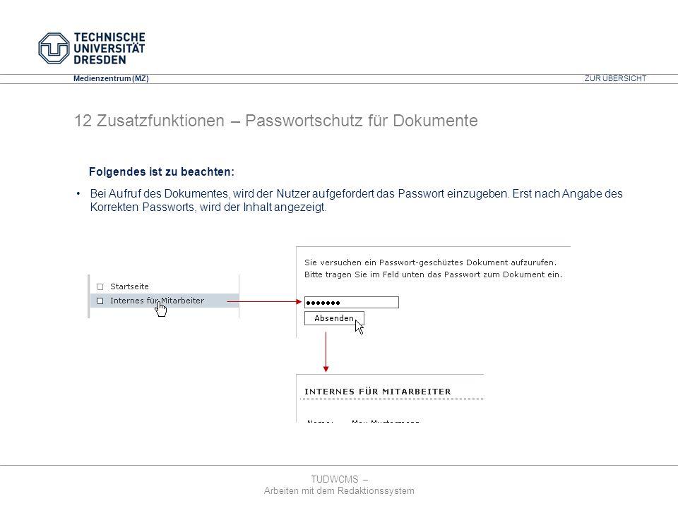 TUDWCMS – Arbeiten mit dem Redaktionssystem Media Design Center (MDC) Medienzentrum (MZ) ZUR ÜBERSICHT 12 Zusatzfunktionen – Passwortschutz für Dokume