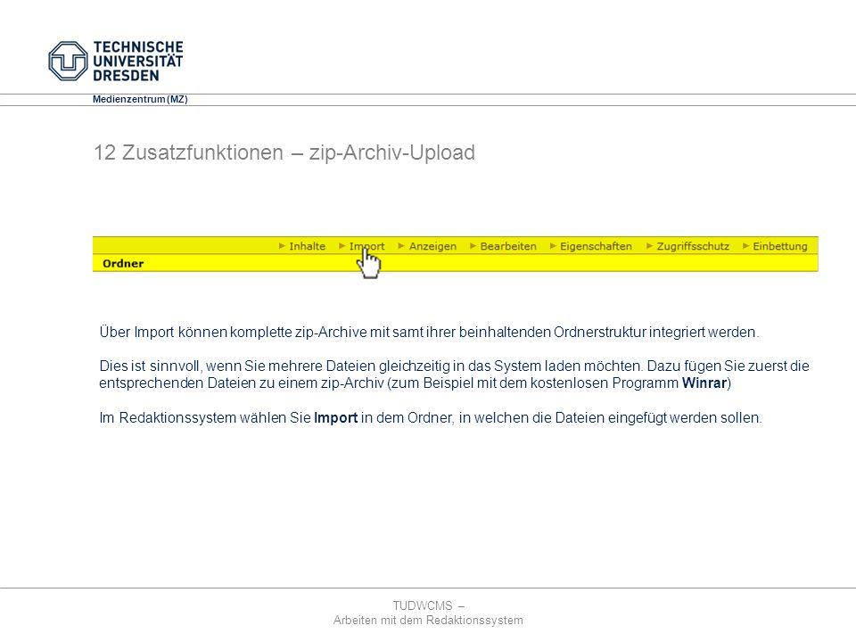 TUDWCMS – Arbeiten mit dem Redaktionssystem Media Design Center (MDC) Medienzentrum (MZ) 12 Zusatzfunktionen – zip-Archiv-Upload Über Import können ko