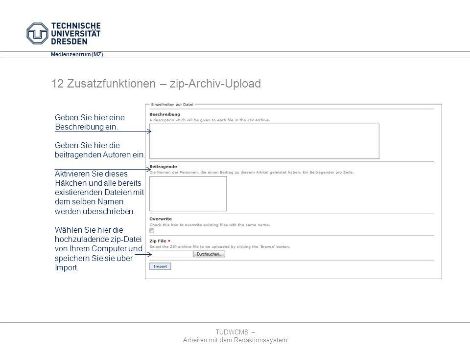 TUDWCMS – Arbeiten mit dem Redaktionssystem Media Design Center (MDC) Medienzentrum (MZ) 12 Zusatzfunktionen – zip-Archiv-Upload Geben Sie hier eine B