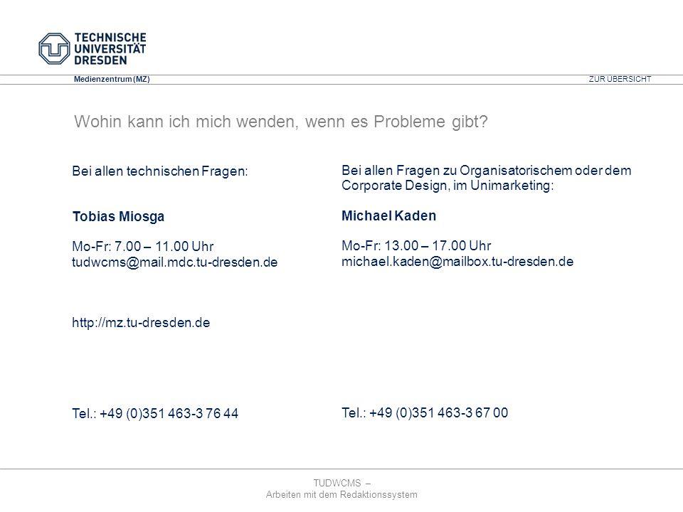TUDWCMS – Arbeiten mit dem Redaktionssystem Media Design Center (MDC) Medienzentrum (MZ) Bei allen technischen Fragen: Tobias Miosga Mo-Fr: 7.00 – 11.
