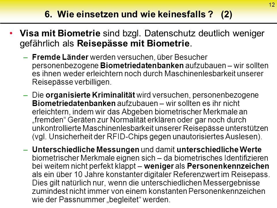 12 6. Wie einsetzen und wie keinesfalls ? (2) Visa mit Biometrie sind bzgl. Datenschutz deutlich weniger gefährlich als Reisepässe mit Biometrie. –Fre