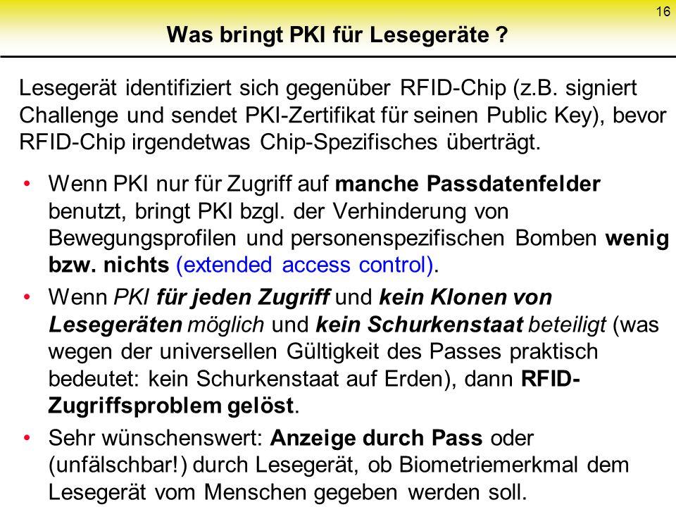 16 Was bringt PKI für Lesegeräte ? Wenn PKI nur für Zugriff auf manche Passdatenfelder benutzt, bringt PKI bzgl. der Verhinderung von Bewegungsprofile