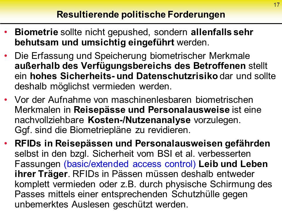17 Resultierende politische Forderungen Biometrie sollte nicht gepushed, sondern allenfalls sehr behutsam und umsichtig eingeführt werden. Die Erfassu