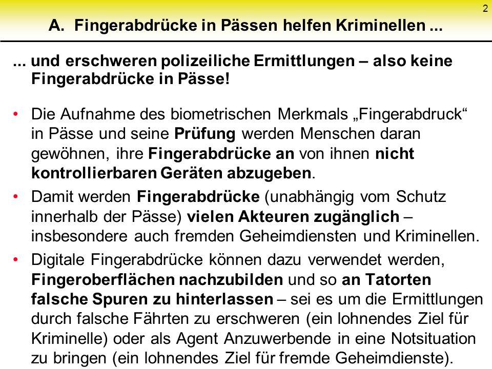 2 A. Fingerabdrücke in Pässen helfen Kriminellen...... und erschweren polizeiliche Ermittlungen – also keine Fingerabdrücke in Pässe! Die Aufnahme des