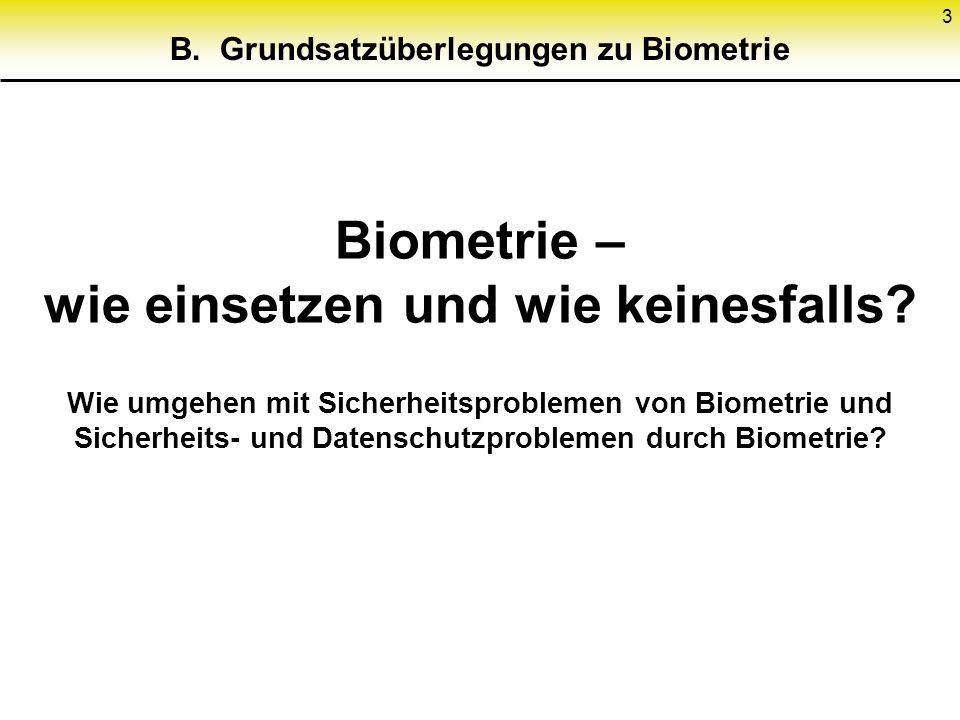 3 Biometrie – wie einsetzen und wie keinesfalls? Wie umgehen mit Sicherheitsproblemen von Biometrie und Sicherheits- und Datenschutzproblemen durch Bi