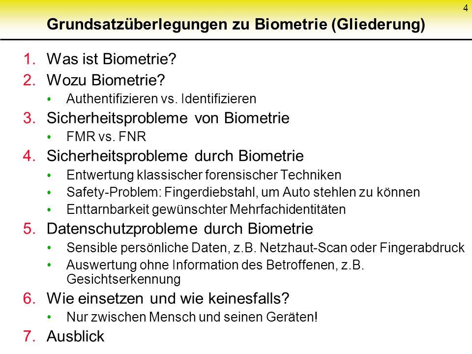 4 Grundsatzüberlegungen zu Biometrie (Gliederung) 1.Was ist Biometrie? 2.Wozu Biometrie? Authentifizieren vs. Identifizieren 3.Sicherheitsprobleme von