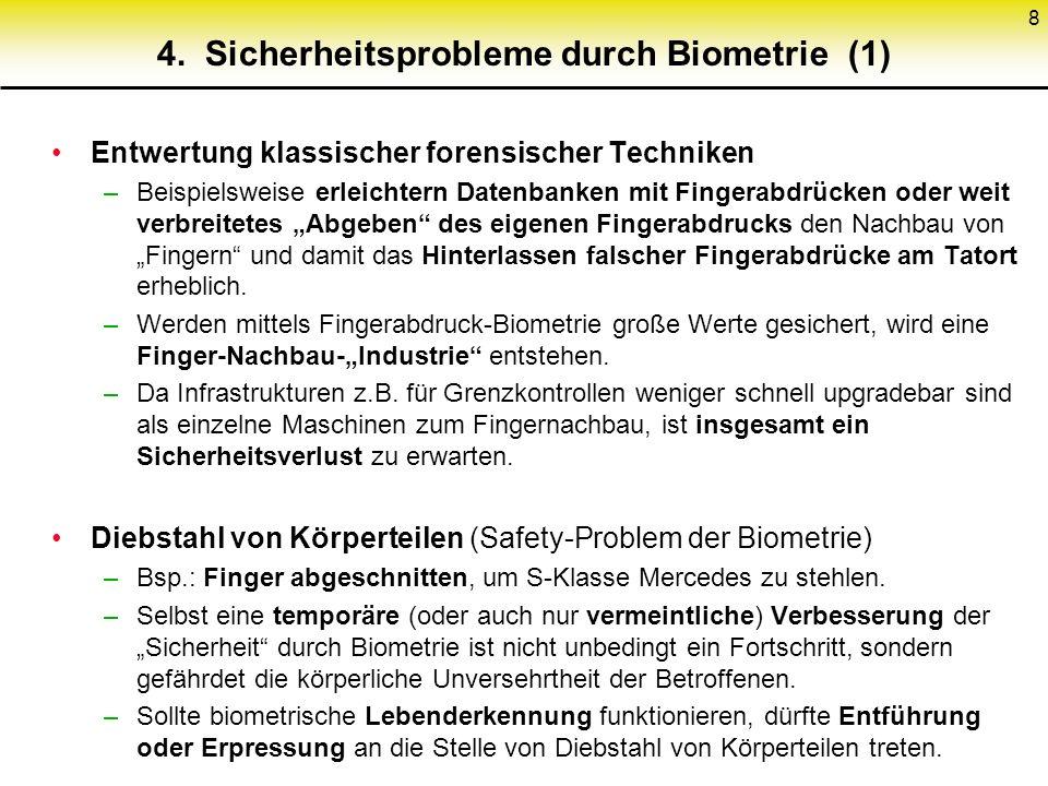 8 4. Sicherheitsprobleme durch Biometrie (1) Entwertung klassischer forensischer Techniken –Beispielsweise erleichtern Datenbanken mit Fingerabdrücken