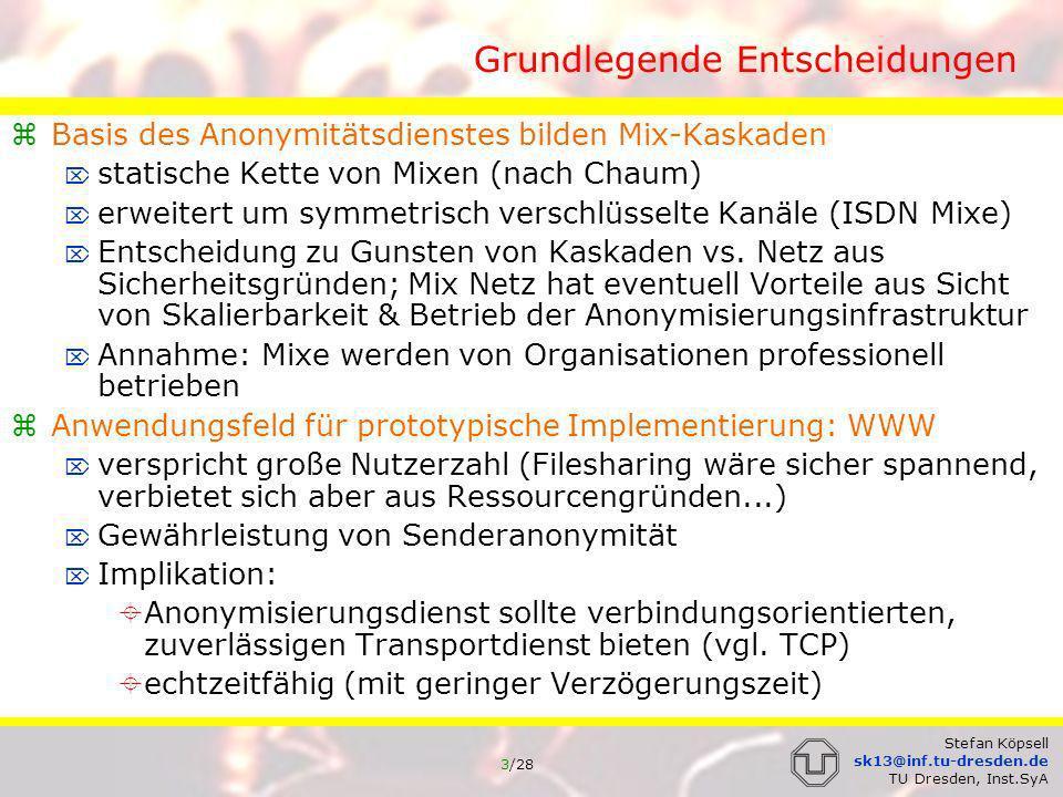 4/28 Stefan Köpsell sk13@inf.tu-dresden.de TU Dresden, Inst.SyA Grundlegende Entscheidung Implikationen für die Mix-Software drei wichtige Designziele: Performance, Performance, Performance...