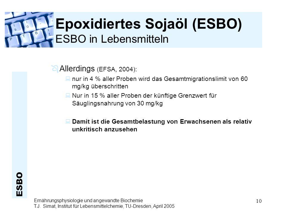 ESBO Ernährungsphysiologie und angewandte Biochemie T.J. Simat, Institut für Lebensmittelchemie, TU-Dresden, April 2005 10 Epoxidiertes Sojaöl (ESBO)