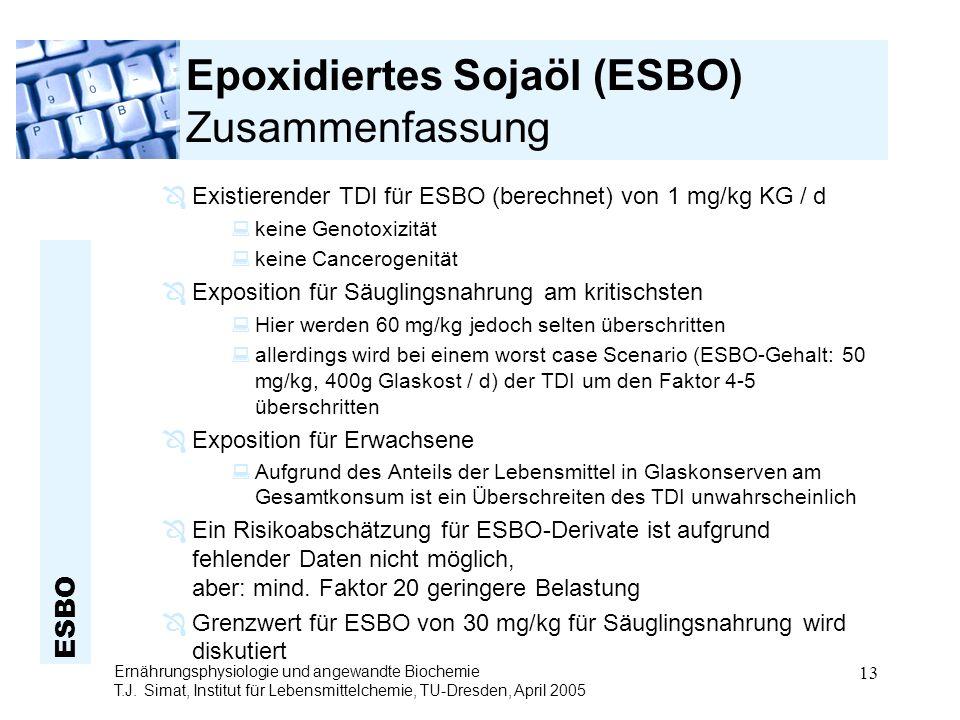 ESBO Ernährungsphysiologie und angewandte Biochemie T.J. Simat, Institut für Lebensmittelchemie, TU-Dresden, April 2005 13 Epoxidiertes Sojaöl (ESBO)