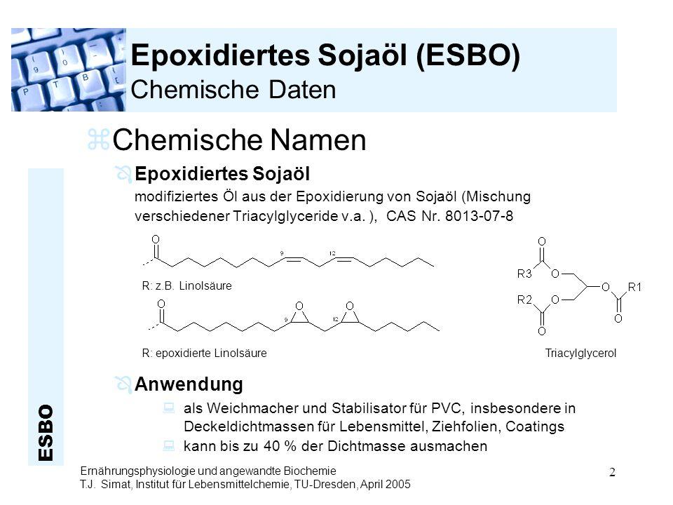 ESBO Ernährungsphysiologie und angewandte Biochemie T.J. Simat, Institut für Lebensmittelchemie, TU-Dresden, April 2005 2 Epoxidiertes Sojaöl (ESBO) C