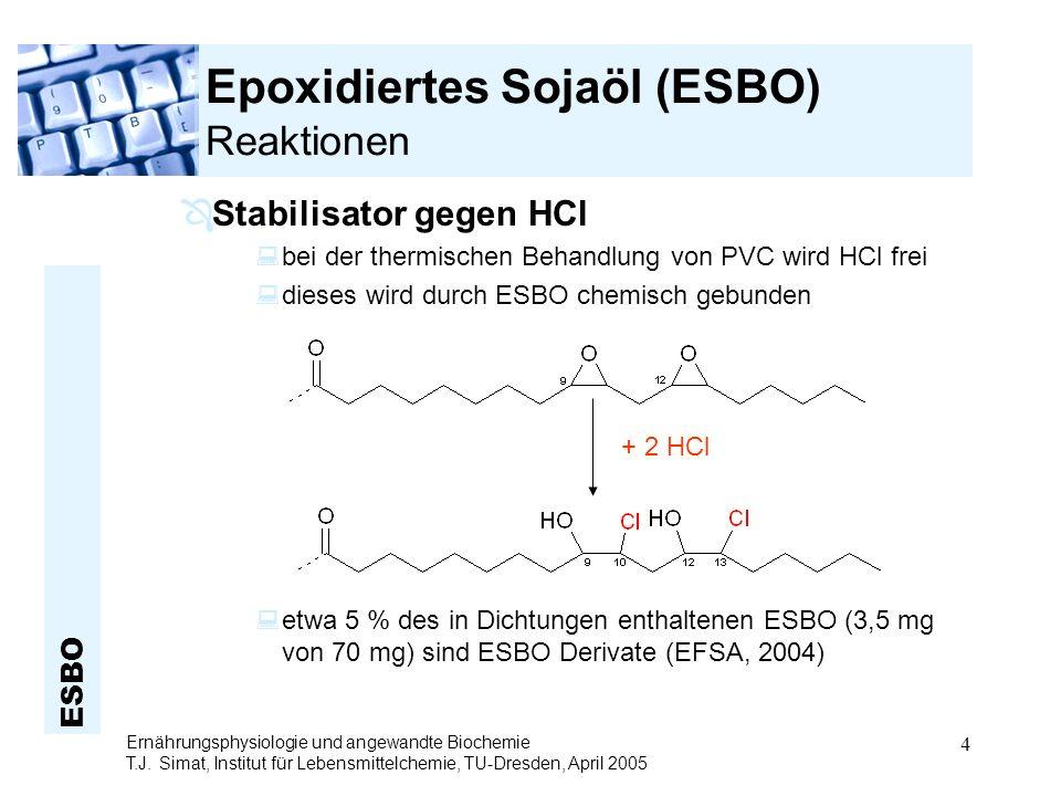 ESBO Ernährungsphysiologie und angewandte Biochemie T.J. Simat, Institut für Lebensmittelchemie, TU-Dresden, April 2005 4 Epoxidiertes Sojaöl (ESBO) R