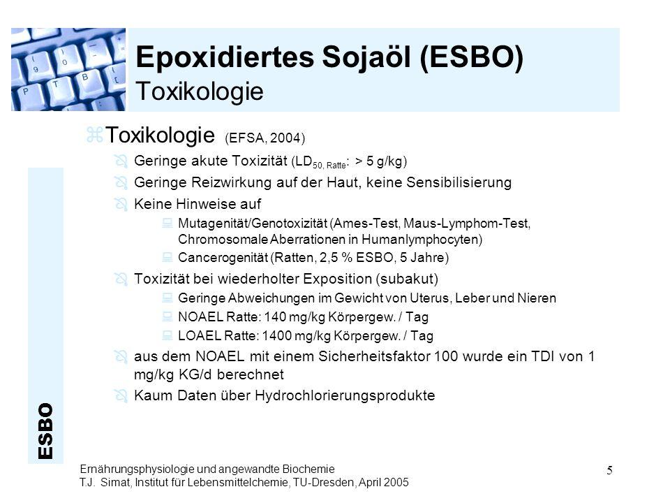 ESBO Ernährungsphysiologie und angewandte Biochemie T.J. Simat, Institut für Lebensmittelchemie, TU-Dresden, April 2005 5 Epoxidiertes Sojaöl (ESBO) T