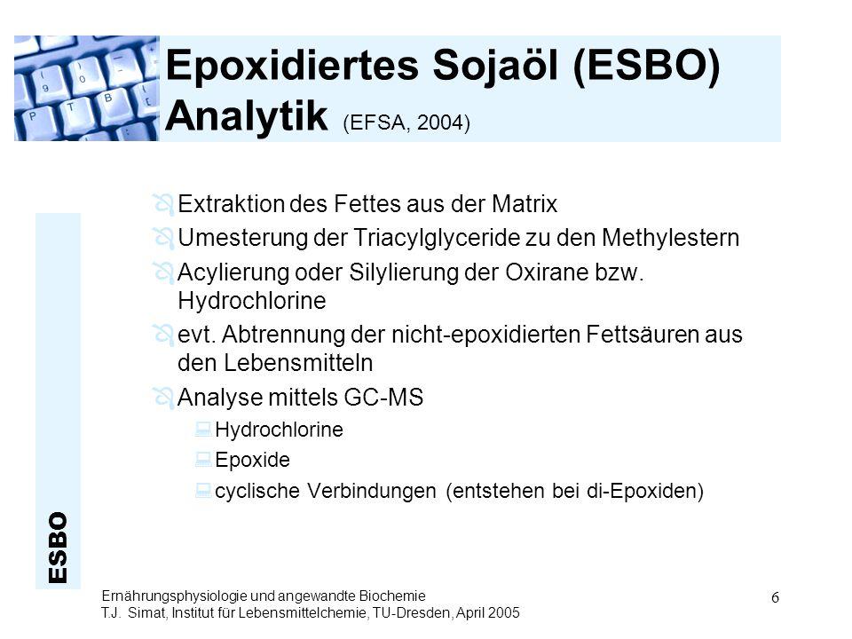 ESBO Ernährungsphysiologie und angewandte Biochemie T.J. Simat, Institut für Lebensmittelchemie, TU-Dresden, April 2005 6 Epoxidiertes Sojaöl (ESBO) A