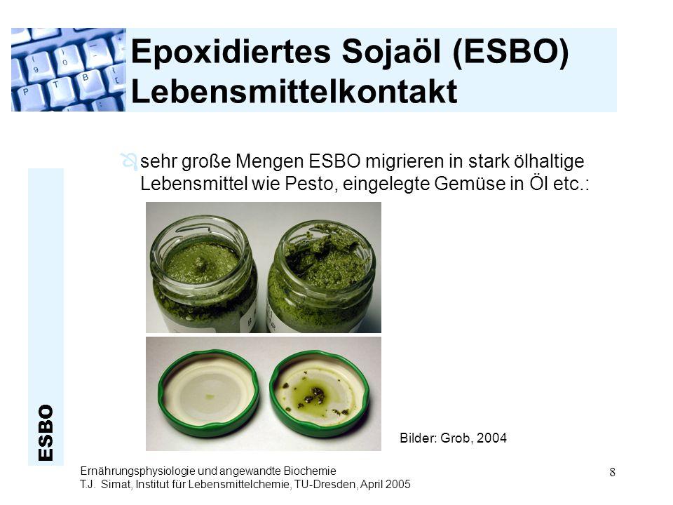 ESBO Ernährungsphysiologie und angewandte Biochemie T.J. Simat, Institut für Lebensmittelchemie, TU-Dresden, April 2005 8 Epoxidiertes Sojaöl (ESBO) L