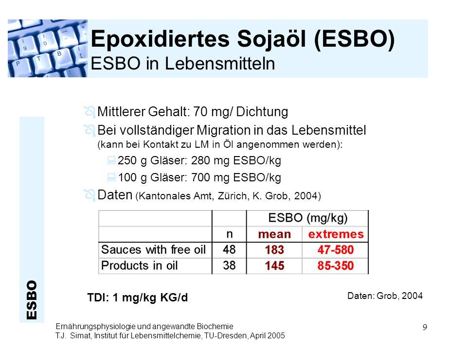 ESBO Ernährungsphysiologie und angewandte Biochemie T.J. Simat, Institut für Lebensmittelchemie, TU-Dresden, April 2005 9 Epoxidiertes Sojaöl (ESBO) E