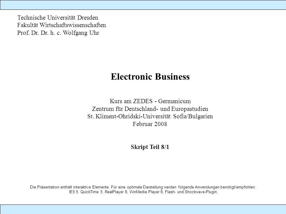 Technische Universität Dresden Fakultät Wirtschaftswissenschaften Prof. Dr. Dr. h. c. Wolfgang Uhr Electronic Business Kurs am ZEDES - Germanicum Zent