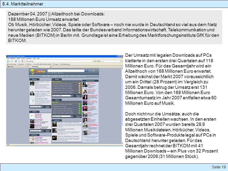 Seite 19 Dezember 04, 2007 || Allzeithoch bei Downloads: 168 Millionen Euro Umsatz erwartet Ob Musik, Hörbücher, Videos, Spiele oder Software – noch n