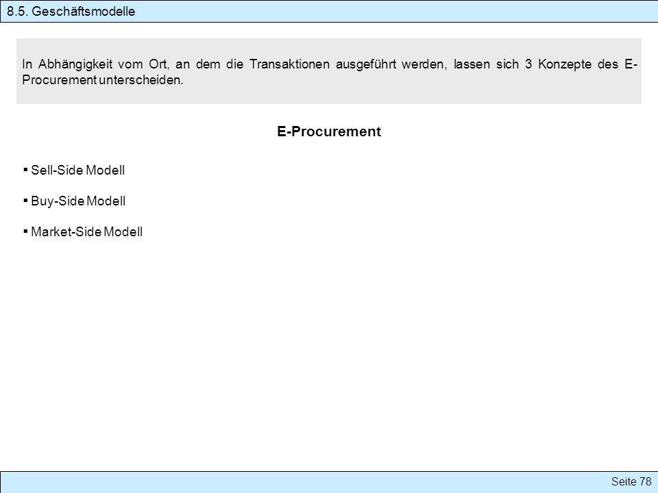 Seite 78 In Abhängigkeit vom Ort, an dem die Transaktionen ausgeführt werden, lassen sich 3 Konzepte des E- Procurement unterscheiden. E-Procurement S
