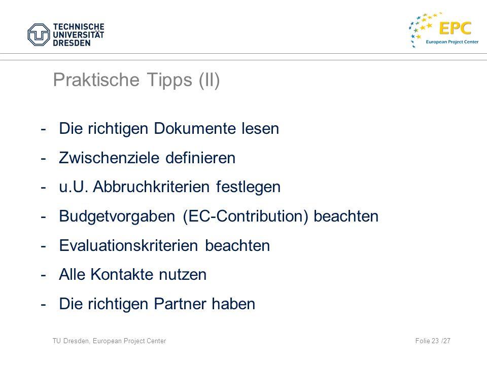 TU Dresden, European Project CenterFolie 23 /27 Praktische Tipps (II) -Die richtigen Dokumente lesen -Zwischenziele definieren -u.U.