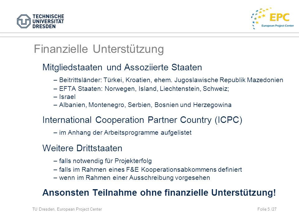 TU Dresden, European Project CenterFolie 5 /27 Finanzielle Unterstützung Mitgliedstaaten und Assoziierte Staaten – Beitrittsländer: Türkei, Kroatien, ehem.