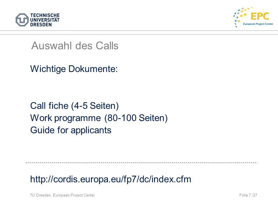 TU Dresden, European Project CenterFolie 18 /27 Vor-Evaluation (I) - Administrativ (Vollständigkeit, logischer Aufbau, Schlüssigkeit) European Project Center -Inhaltlich (Qualität, Durchführung, Auswirkungen) National contact points, Kollegen