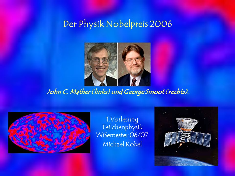 Der Physik Nobelpreis 2006 John C. Mather (links) und George Smoot (rechts).