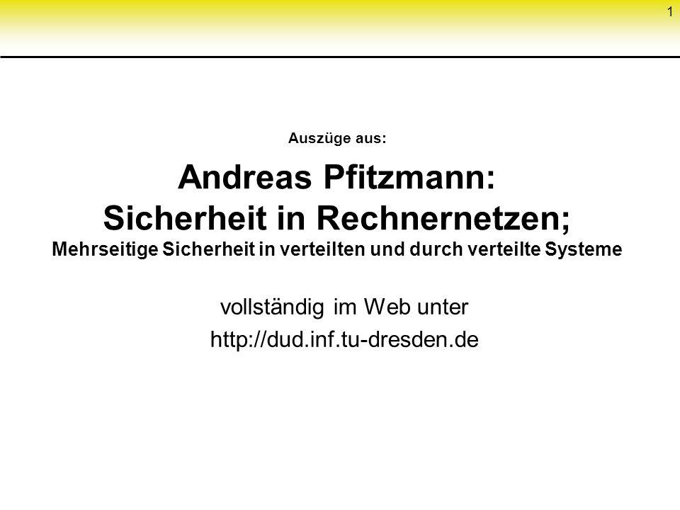 1 Auszüge aus: Andreas Pfitzmann: Sicherheit in Rechnernetzen; Mehrseitige Sicherheit in verteilten und durch verteilte Systeme vollständig im Web unt